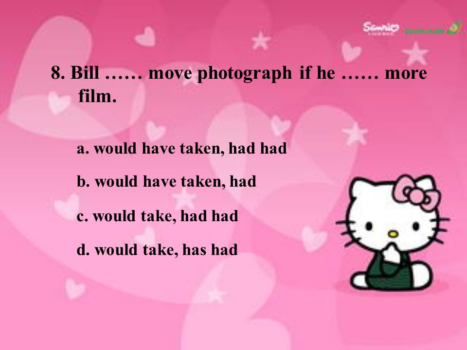8. Bill …… move photograph if he …… more film.