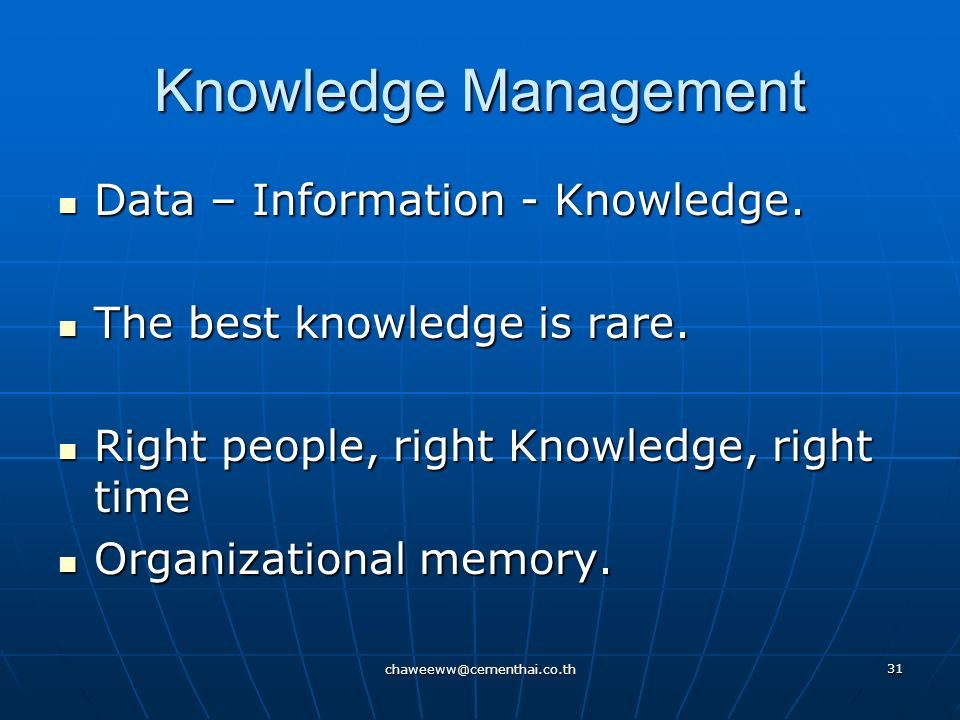 Knowledge Management Data – Information - Knowledge.