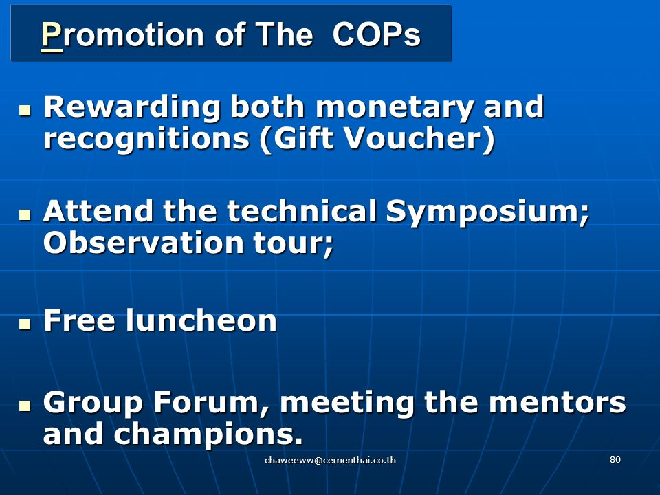 Promotion of The COPs Rewarding both monetary and recognitions (Gift Voucher) Attend the technical Symposium; Observation tour;