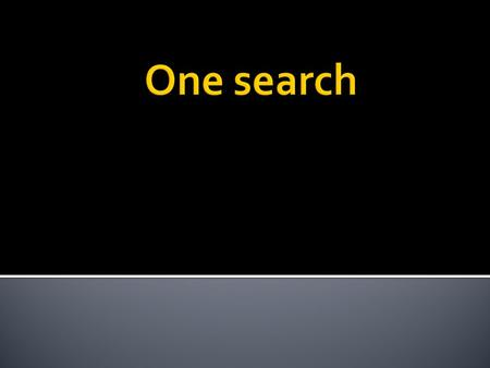  Single search engine  Library catalog ; Library digital collection ; online databases.