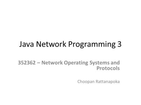 Java Network Programming 3 352362 – Network Operating Systems and Protocols Choopan Rattanapoka.