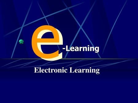 E e -Learning Electronic Learning.