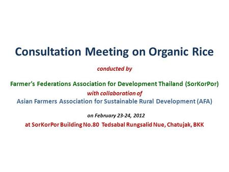 Consultation Meeting on Organic Rice conducted by Farmer's Federations Association for Development Thailand (SorKorPor) with collaboration of Asian Farmers.