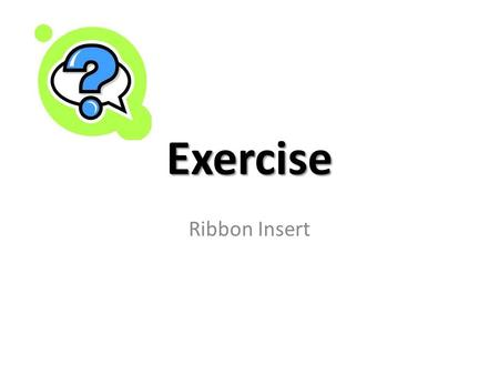 Exercise Ribbon Insert. Clip Art [1] ADJUST : Recolor: Accent color 6 Light PICTURE STYLES: Rotated White 5:00.