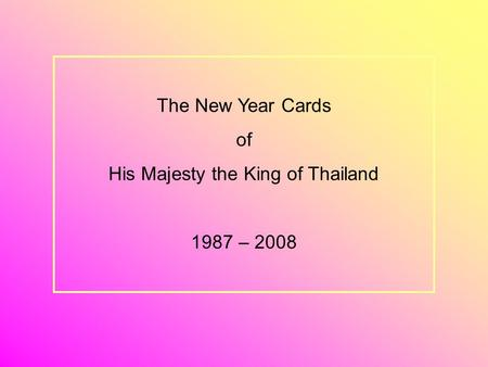 The New Year Cards of His Majesty the King of Thailand 1987 – 2008.