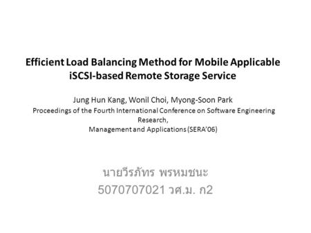 Efficient Load Balancing Method for Mobile Applicable iSCSI-based Remote Storage Service Jung Hun Kang, Wonil Choi, Myong-Soon Park Proceedings of the.