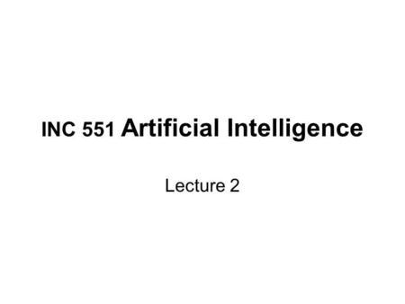 INC 551 Artificial Intelligence Lecture 2. Review Environment Action Sense, Perceive Make Decision Agent World Model Deliberative Agent.