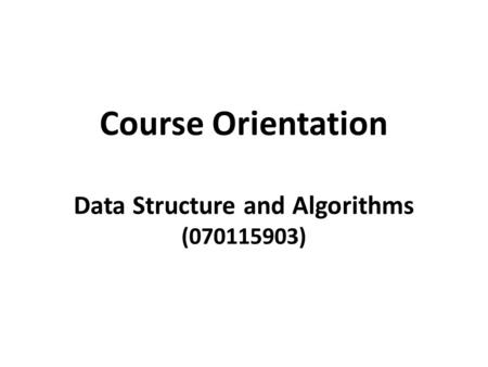 Course Orientation Data Structure and Algorithms ( )