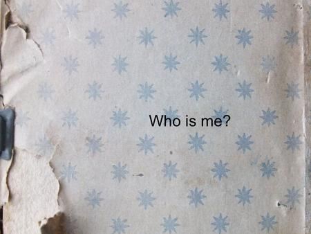 Who is me?.