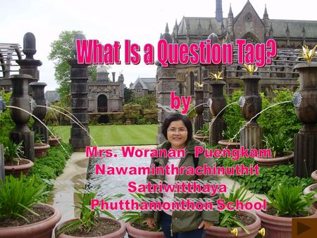 What Is a Question Tag? by Mrs. Woranan Puengkam Nawaminthrachinuthit