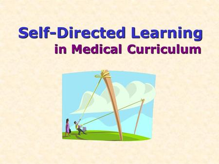 Self-Directed Learning in Medical Curriculum. Outline  SDL?  10 Myths  Teacher ' s Roles  SDL Tools & Techniques  Learning Contract.