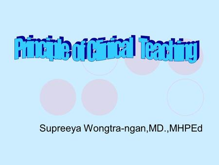Supreeya Wongtra-ngan,MD.,MHPEd. CLINICAL COMPETENCIES  Factual Knowledge  Technical Skill  Problem Solving Skill  Communication Skill  Manners &