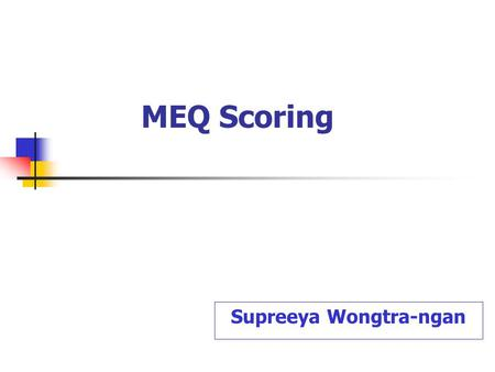 MEQ Scoring Supreeya Wongtra-ngan. Guidelines  Write the clear essay question  Prepare scoring scheme before starting  Sample a few answers  Score.