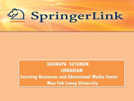 DAONAPA SUYANON LIBRARIAN Learning Resources and Educational Media Center Mae Fah Luang University DAONAPA SUYANON LIBRARIAN Learning Resources and Educational.