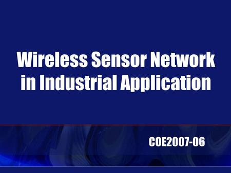 Wireless Sensor Network in Industrial Application COE2007-06.