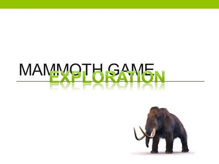 MAMMOTH GAME eXPLORATION.
