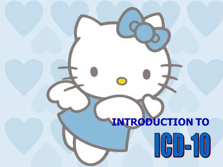 INTRODUCTION TO ICD-10.