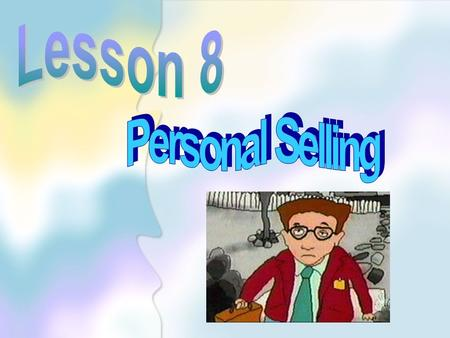 Lesson 8 Personal Selling.