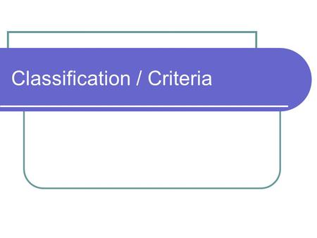 Classification / Criteria