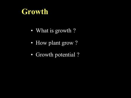 Growth What is growth ? How plant grow ? Growth potential ?