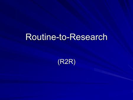 Routine-to-Research (R2R).