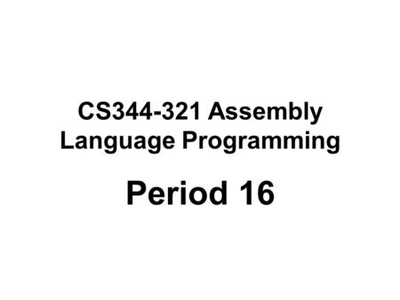 CS344-321 Assembly Language Programming Period 16.