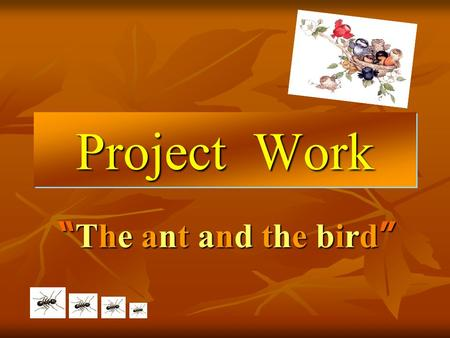 "Project Work ""The ant and the bird""."
