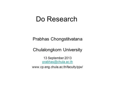 Do Research Prabhas Chongstitvatana Chulalongkorn University 13 September 2013