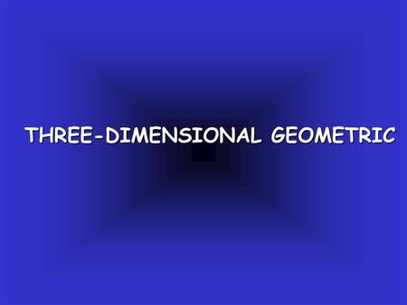 THREE-DIMENSIONAL GEOMETRIC