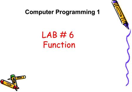 Computer Programming 1 LAB # 6 Function.