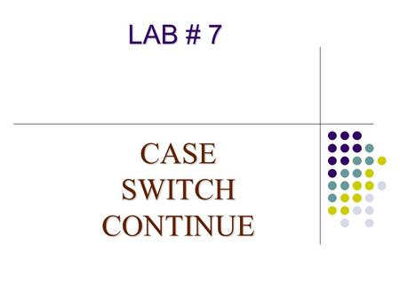 LAB # 7 CASE SWITCH CONTINUE. 2 /*Program : base_num.cpp Process : display change base number of decimal,octal,hexadecimal*/ #include void main() { cout