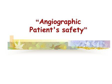 """Angiographic Patient's safety"""