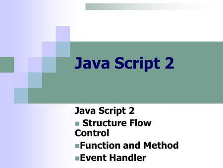 Java Script 2 Structure Flow Control Function and Method Event Handler