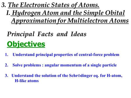 Principal Facts and Ideas Objectives 1. 1.Understand principal properties of central-force problem 2. 2.Solve problems : angular momentum of a single particle.