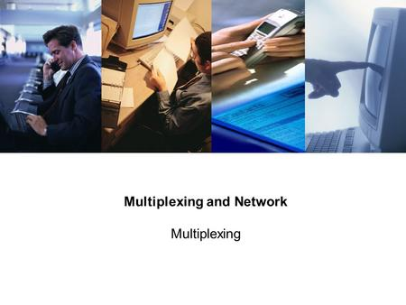 Multiplexing and Network Multiplexing