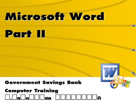 Microsoft Word Part II Government Savings Bank Computer Training Í