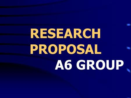 RESEARCH PROPOSAL A6 GROUP.