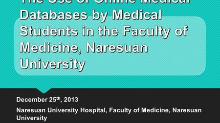 December 25 th, 2013 Naresuan University Hospital, Faculty of Medicine, Naresuan University December 25 th, 2013 Naresuan University Hospital, Faculty.