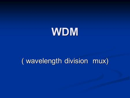 ( wavelength division mux)