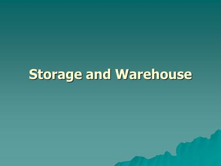 Storage and Warehouse.