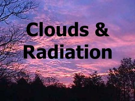 Clouds & Radiation.