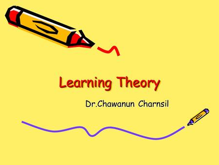Learning Theory Dr.Chawanun Charnsil.