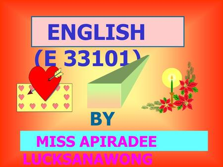 ENGLISH (E 33101) BY MISS APIRADEE LUCKSANAWONG.