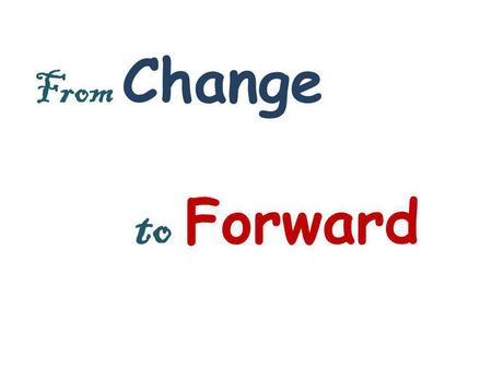 From Change  to Forward.