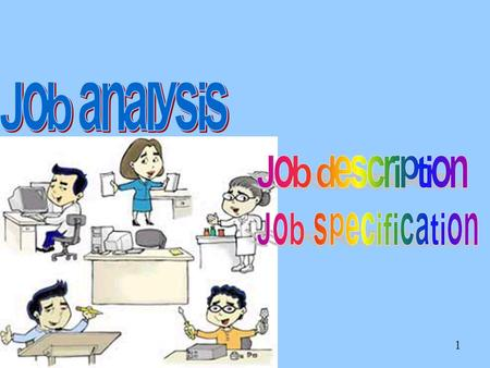 Job analysis Job description Job specification.