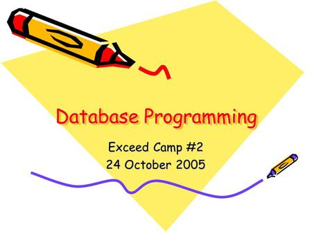 Database Programming Exceed Camp #2 24 October 2005.
