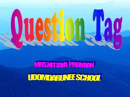 Question Tag MRS.NITTAYA PROMJAN UDOMDARUNEE SCHOOL.