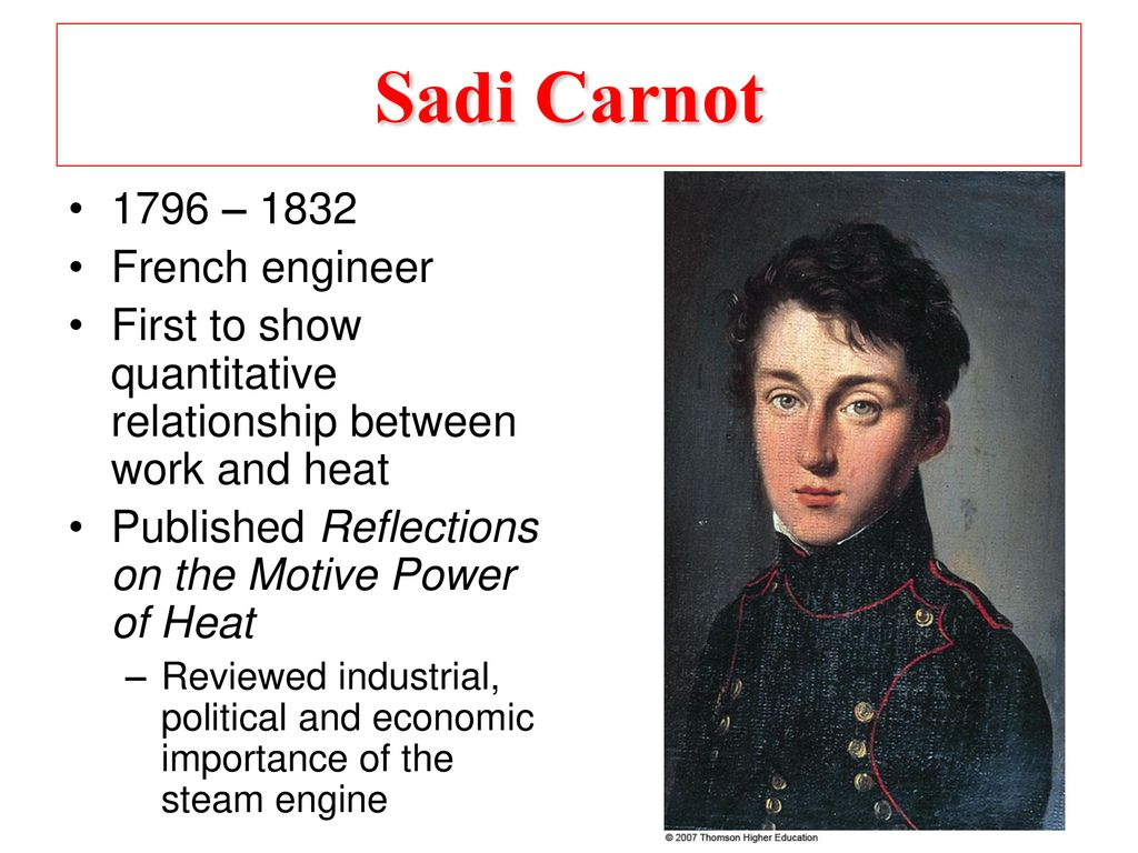 Sadi Carnot 1796 – 1832 French engineer