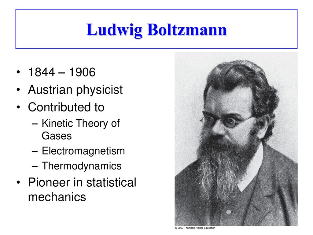 Ludwig Boltzmann 1844 – 1906 Austrian physicist Contributed to