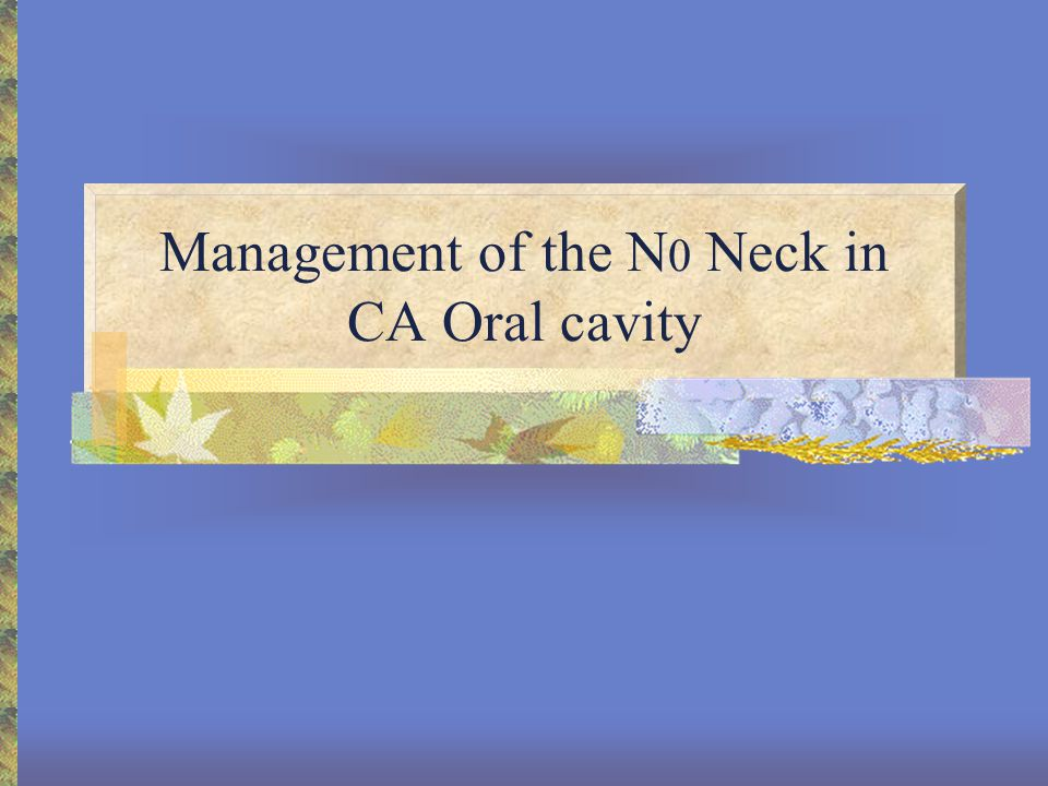 Management of the N0 Neck in CA Oral cavity